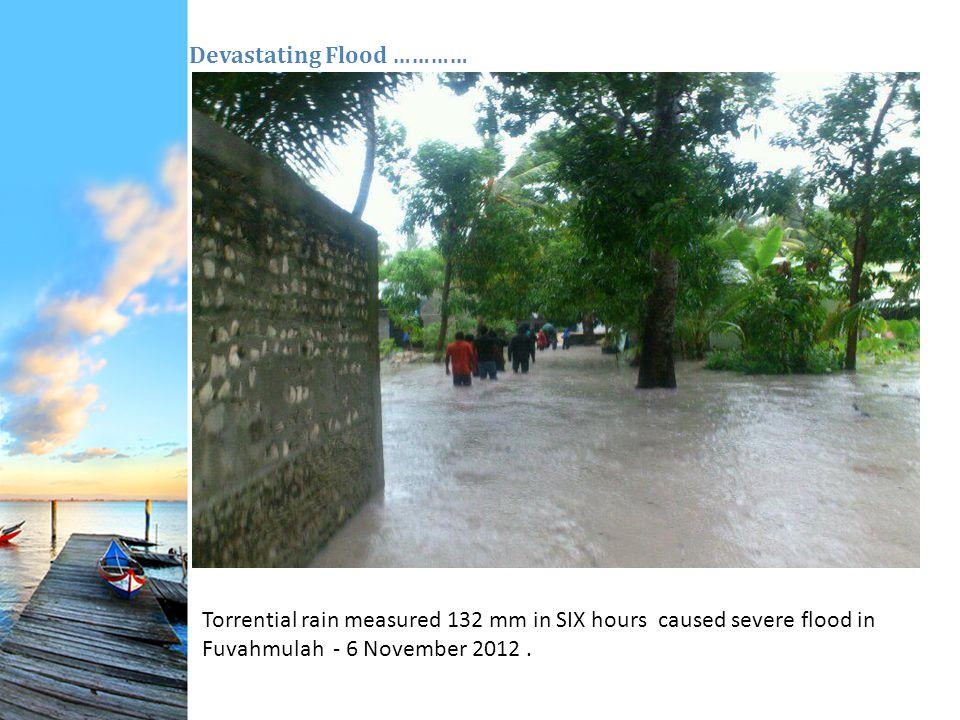 Torrential rain measured 132 mm in SIX hours caused severe flood in Fuvahmulah - 6 November 2012.