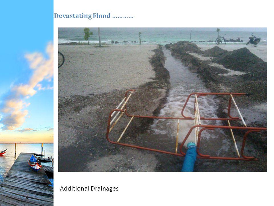 Devastating Flood ………… Additional Drainages