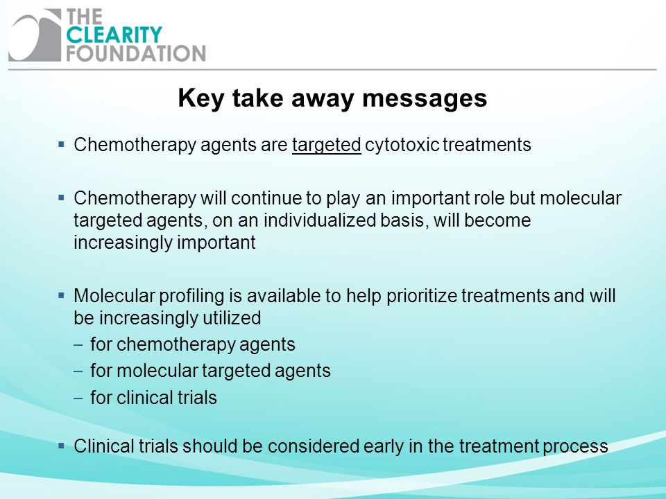 Key take away messages Chemotherapy agents are targeted cytotoxic treatments Chemotherapy will continue to play an important role but molecular target