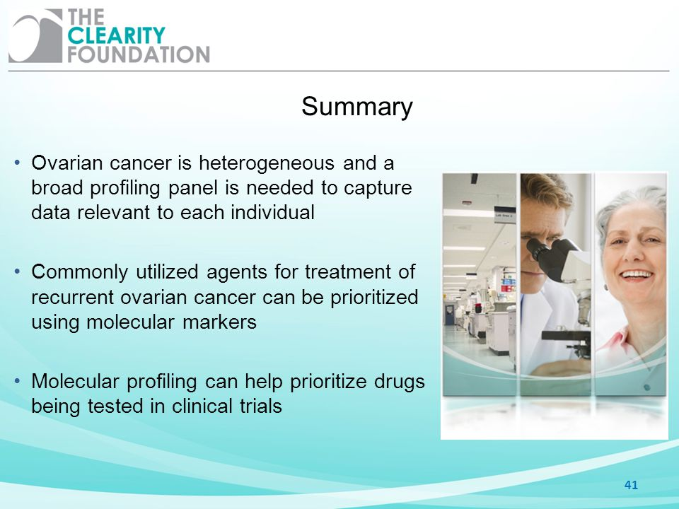 Summary 41 Ovarian cancer is heterogeneous and a broad profiling panel is needed to capture data relevant to each individual Commonly utilized agents