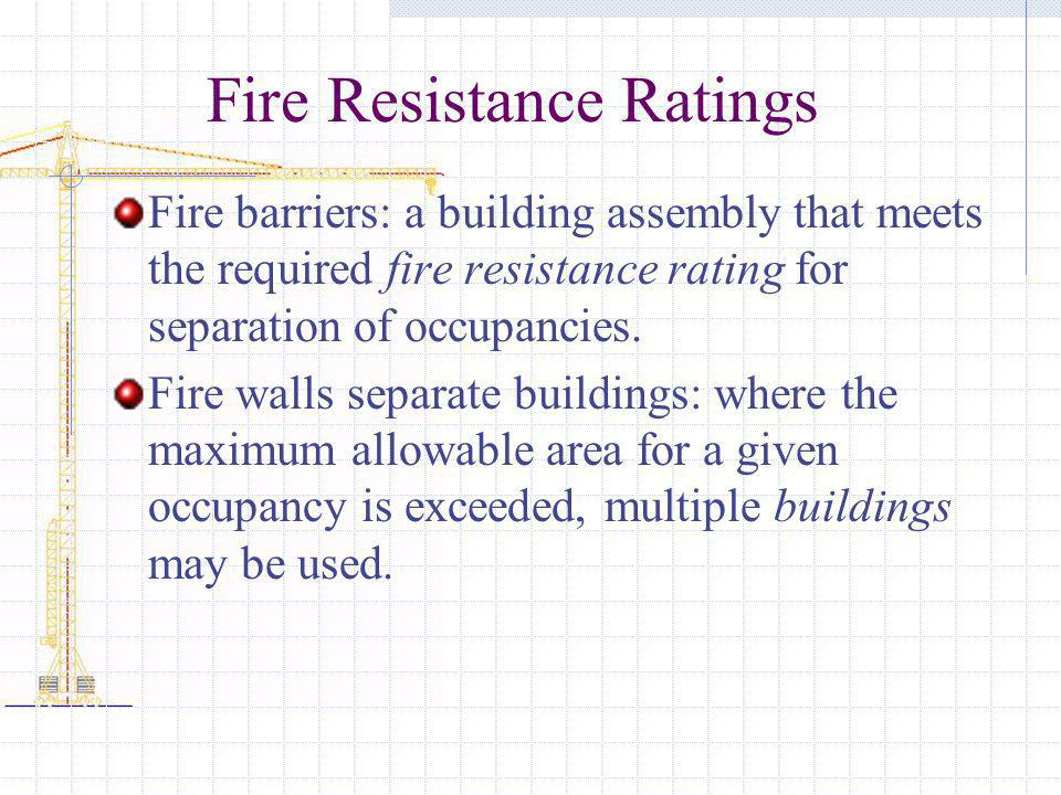 Fire Resistance Ratings Fire barriers: a building assembly that meets the required fire resistance rating for separation of occupancies. Fire walls se