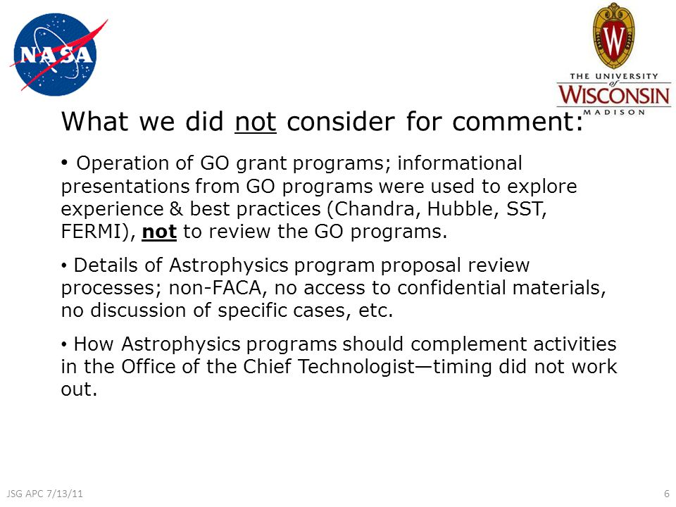 What we did not consider for comment: Operation of GO grant programs; informational presentations from GO programs were used to explore experience & best practices (Chandra, Hubble, SST, FERMI), not to review the GO programs.