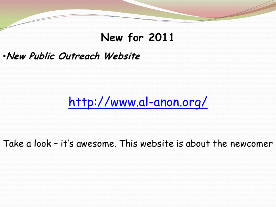 New for 2011 New Public Outreach Website http://www.al-anon.org/ Take a look – its awesome.