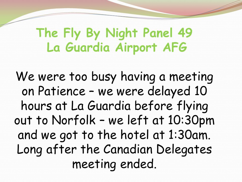 The Fly By Night Panel 49 La Guardia Airport AFG We were too busy having a meeting on Patience – we were delayed 10 hours at La Guardia before flying out to Norfolk – we left at 10:30pm and we got to the hotel at 1:30am.