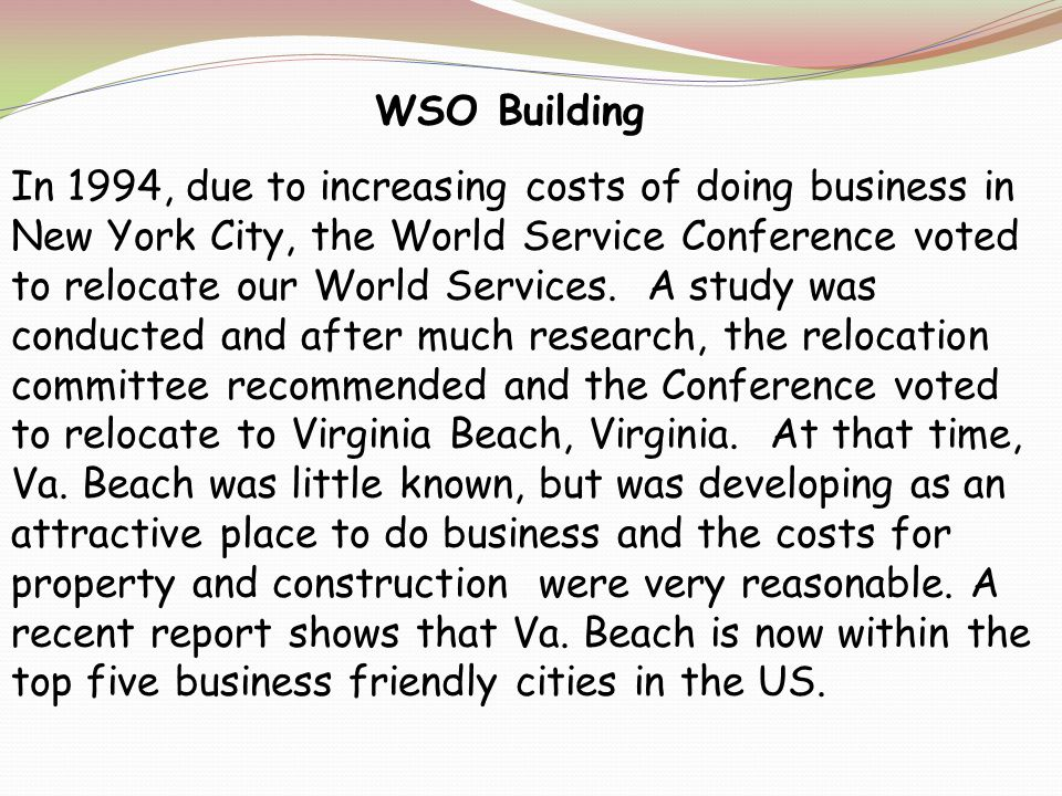 In 1994, due to increasing costs of doing business in New York City, the World Service Conference voted to relocate our World Services.