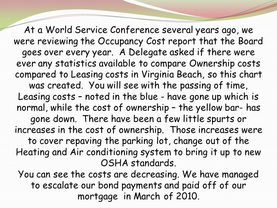 At a World Service Conference several years ago, we were reviewing the Occupancy Cost report that the Board goes over every year.