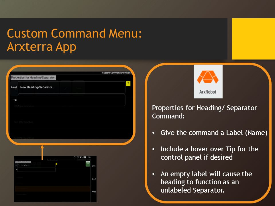 Custom Command Menu: Arxterra App Properties for Heading/ Separator Command: Give the command a Label (Name) Include a hover over Tip for the control panel if desired An empty label will cause the heading to function as an unlabeled Separator.