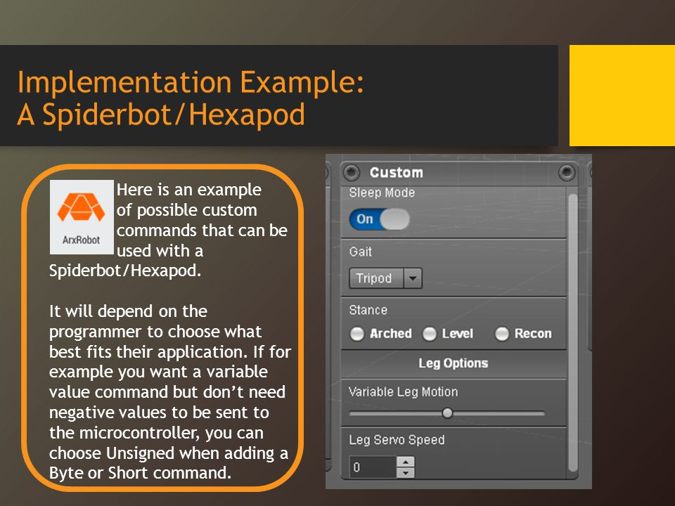 Implementation Example: A Spiderbot/Hexapod Here is an example of possible custom commands that can be used with a Spiderbot/Hexapod.