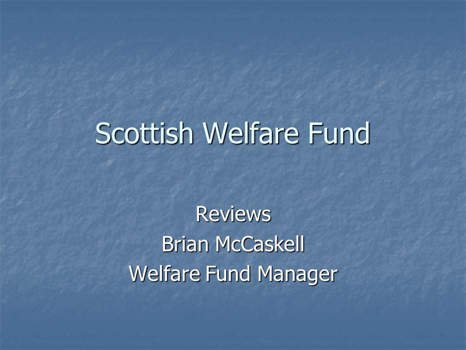 Scottish Welfare Fund Reviews Brian McCaskell Welfare Fund Manager
