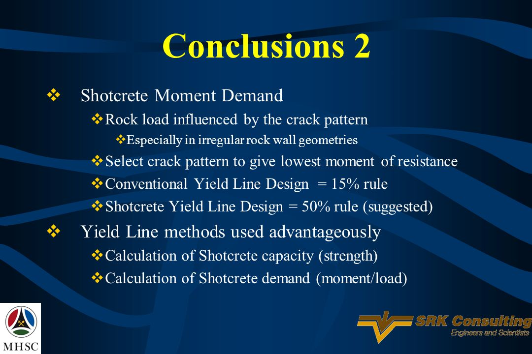 Conclusions 2 Shotcrete Moment Demand Rock load influenced by the crack pattern Especially in irregular rock wall geometries Select crack pattern to g