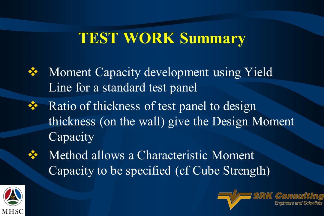 TEST WORK Summary Moment Capacity development using Yield Line for a standard test panel Ratio of thickness of test panel to design thickness (on the