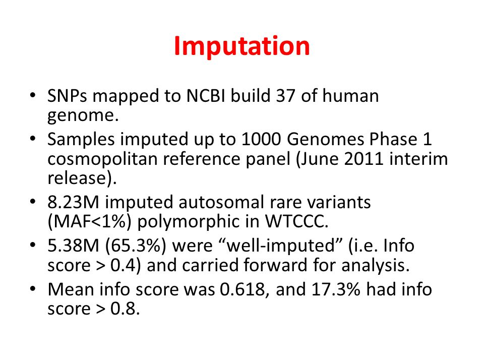 Imputation SNPs mapped to NCBI build 37 of human genome. Samples imputed up to 1000 Genomes Phase 1 cosmopolitan reference panel (June 2011 interim re
