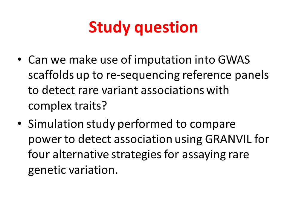 Study question Can we make use of imputation into GWAS scaffolds up to re-sequencing reference panels to detect rare variant associations with complex