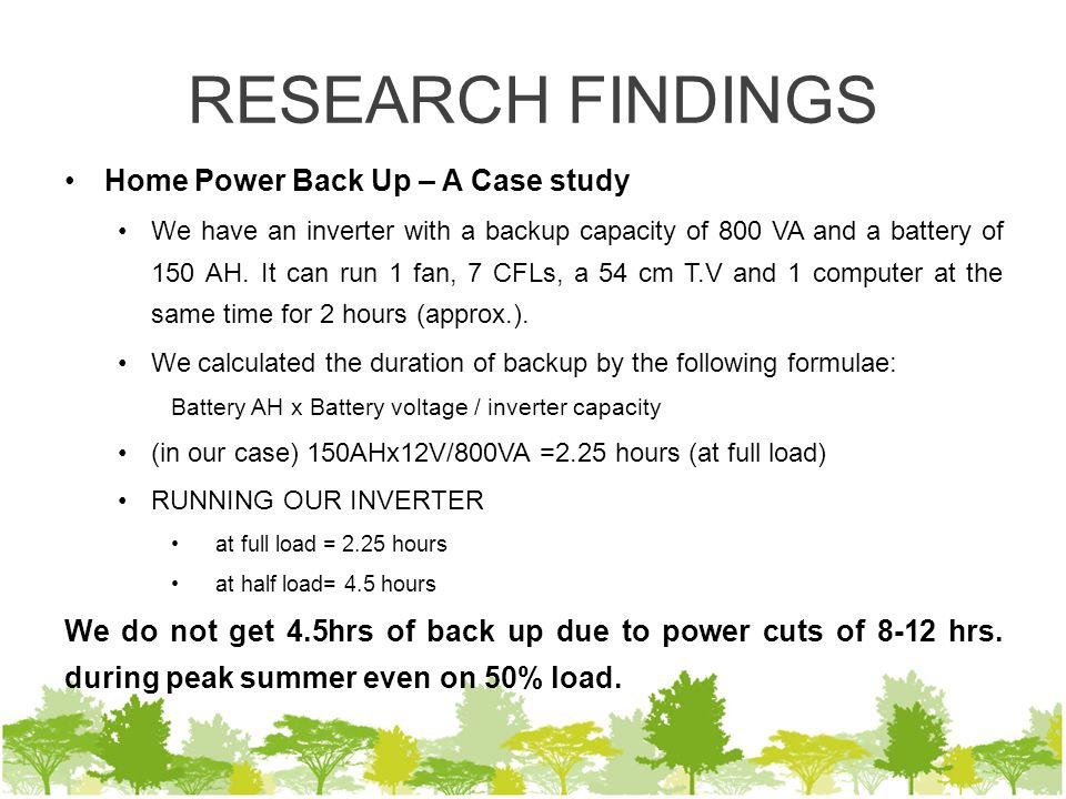 RESEARCH FINDINGS Home Power Back Up – A Case study We have an inverter with a backup capacity of 800 VA and a battery of 150 AH.