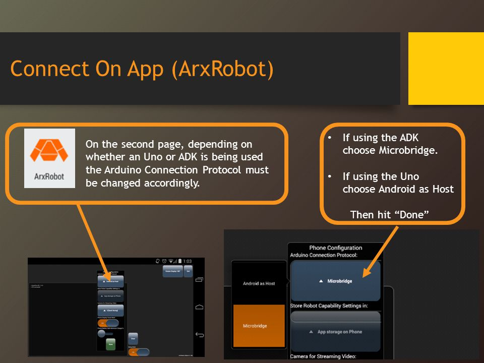 Connect On App (ArxRobot) On the second page, depending on whether an Uno or ADK is being used the Arduino Connection Protocol must be changed accordi
