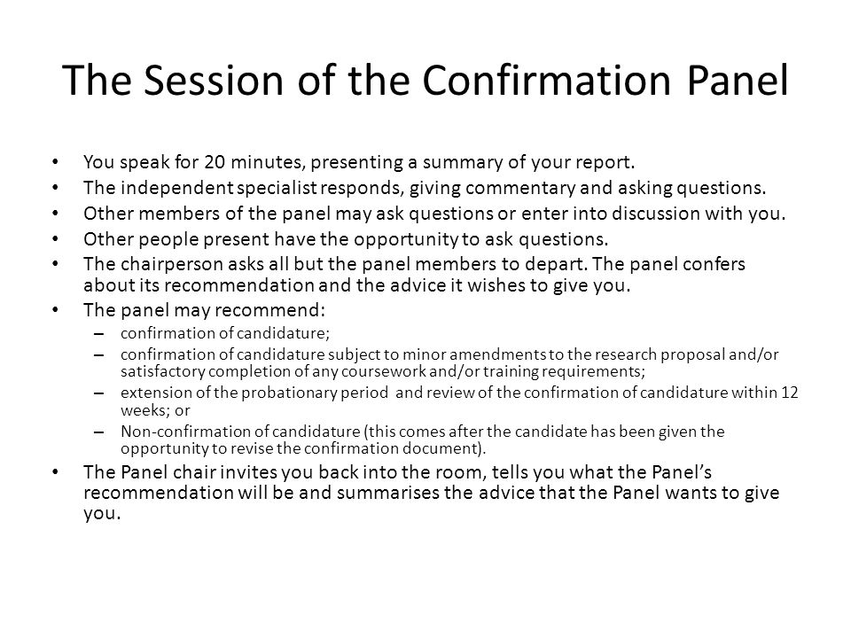 The Session of the Confirmation Panel You speak for 20 minutes, presenting a summary of your report.