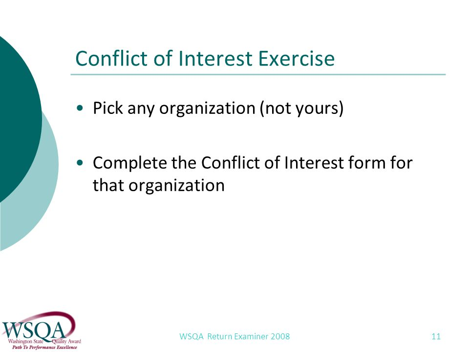 WSQA Return Examiner 2008 Conflict of Interest Exercise Pick any organization (not yours) Complete the Conflict of Interest form for that organization 11