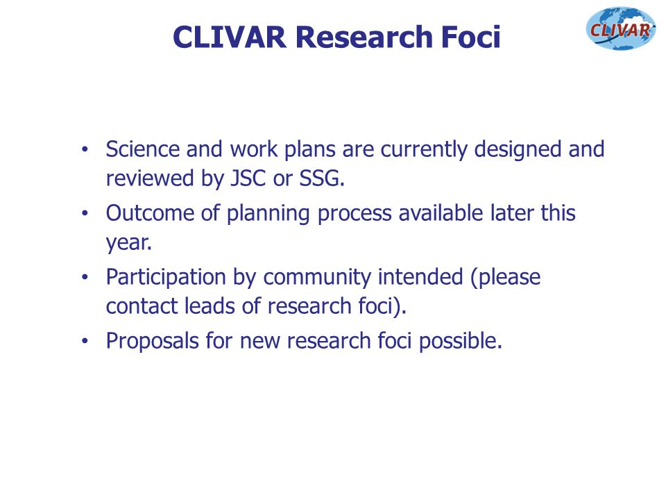 CLIVAR Research Foci Science and work plans are currently designed and reviewed by JSC or SSG. Outcome of planning process available later this year.