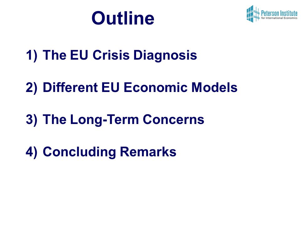 Outline 1)The EU Crisis Diagnosis 2)Different EU Economic Models 3)The Long-Term Concerns 4)Concluding Remarks