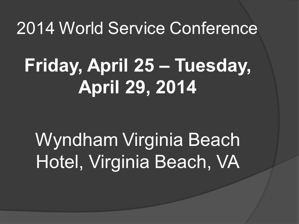 2014 World Service Conference Friday, April 25 – Tuesday, April 29, 2014 Wyndham Virginia Beach Hotel, Virginia Beach, VA