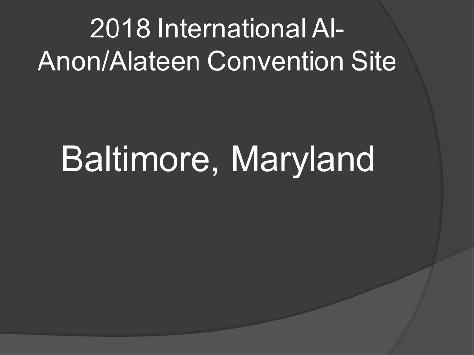 2018 International Al- Anon/Alateen Convention Site Baltimore, Maryland