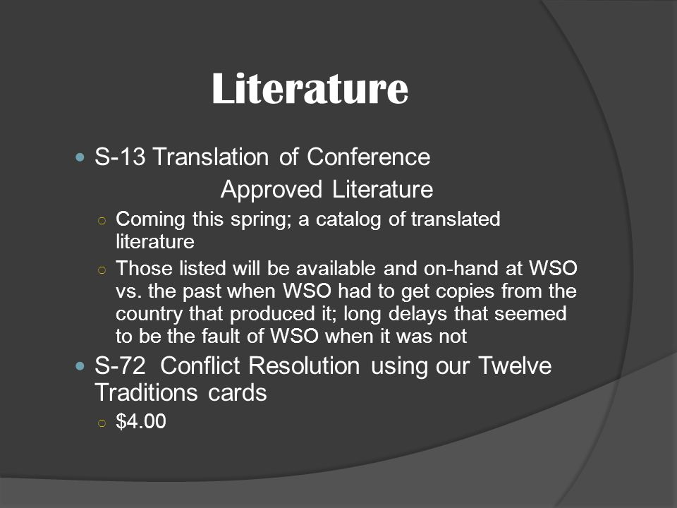 Literature S-13 Translation of Conference Approved Literature Coming this spring; a catalog of translated literature Those listed will be available and on-hand at WSO vs.