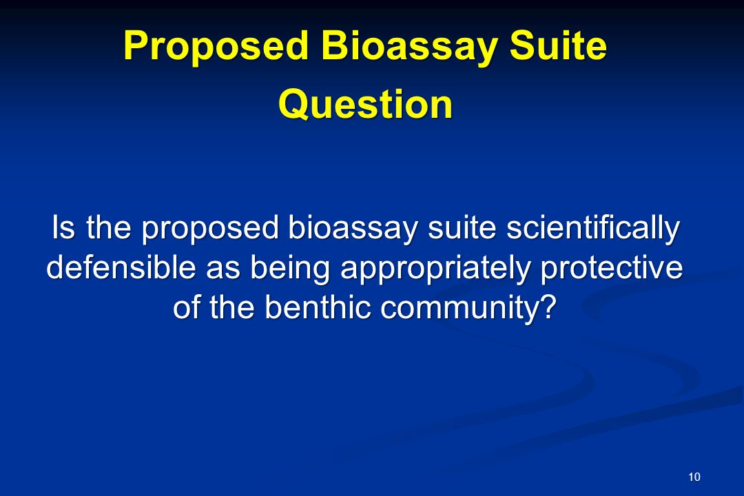 Is the proposed bioassay suite scientifically defensible as being appropriately protective of the benthic community.