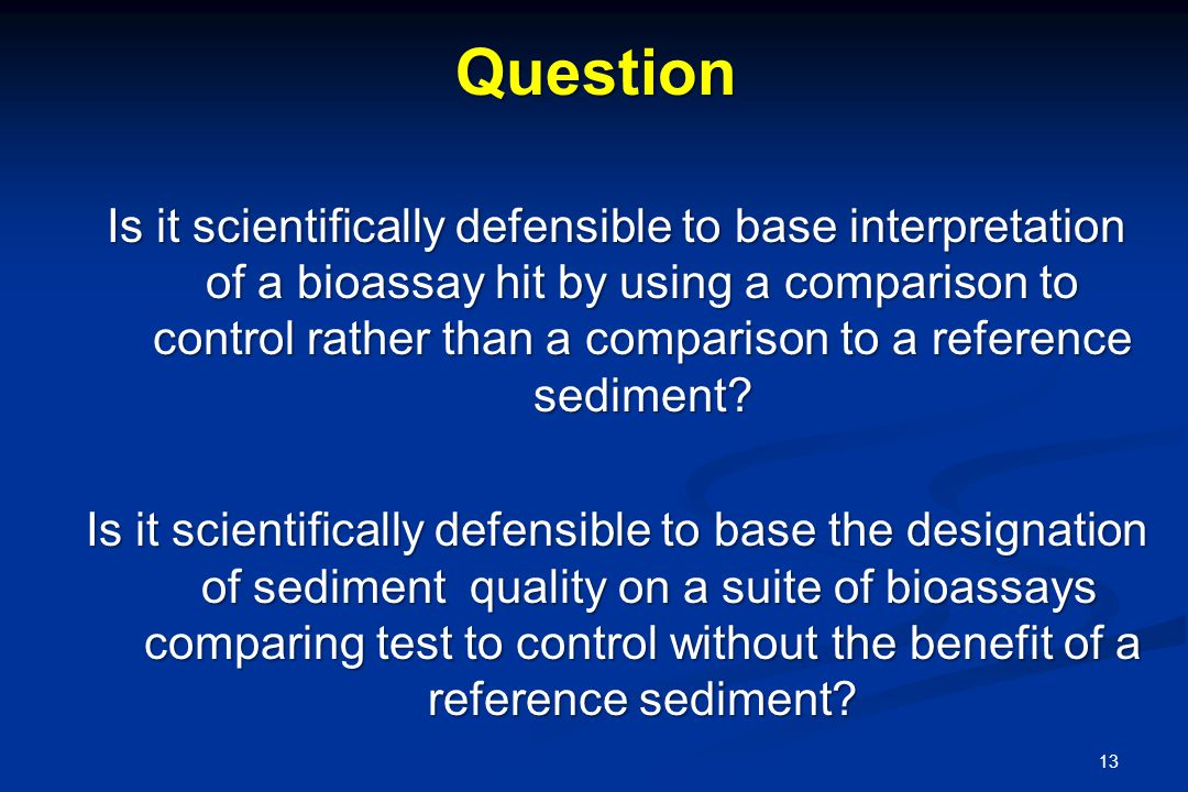 Is it scientifically defensible to base interpretation of a bioassay hit by using a comparison to control rather than a comparison to a reference sediment.