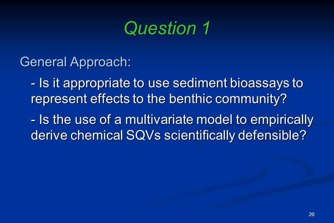 Question 1 General Approach: - Is it appropriate to use sediment bioassays to represent effects to the benthic community.