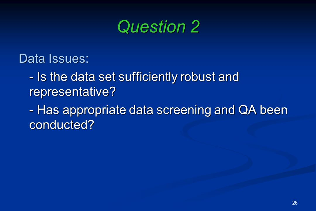 Question 2 Data Issues: - Is the data set sufficiently robust and representative.