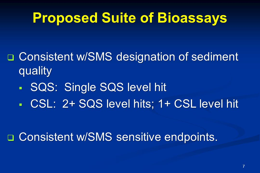 Consistent w/SMS designation of sediment quality Consistent w/SMS designation of sediment quality SQS: Single SQS level hit SQS: Single SQS level hit CSL: 2+ SQS level hits; 1+ CSL level hit CSL: 2+ SQS level hits; 1+ CSL level hit Consistent w/SMS sensitive endpoints.
