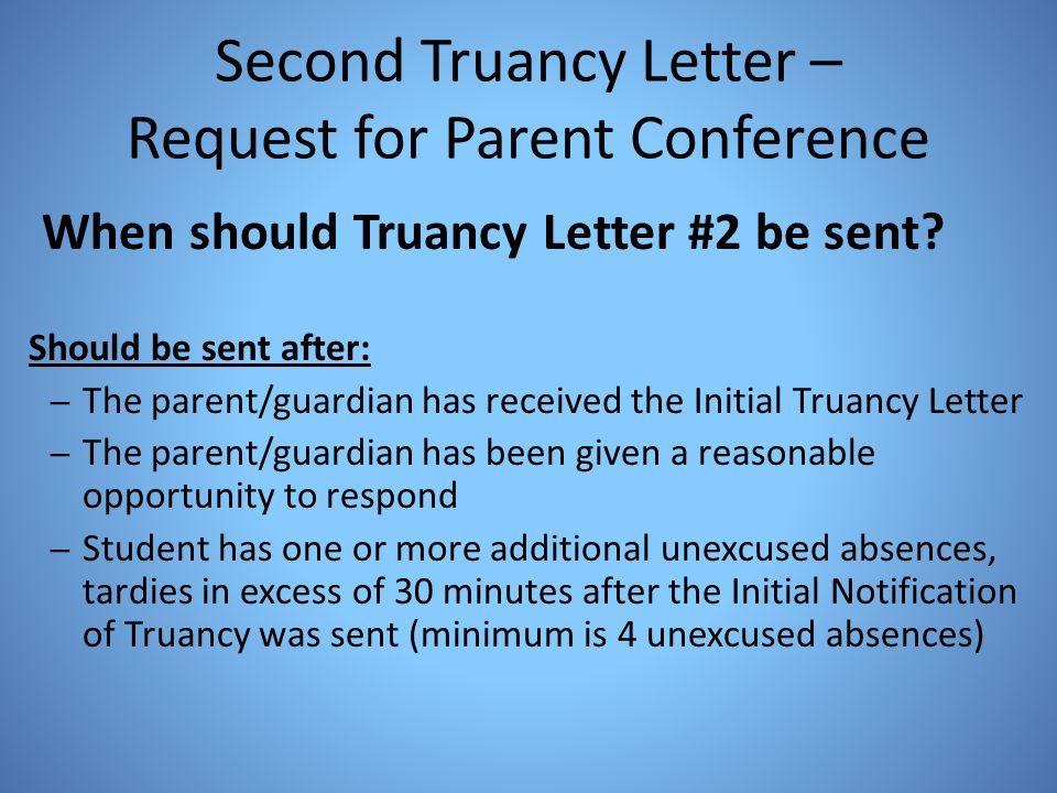Second Truancy Letter – Request for Parent Conference When should Truancy Letter #2 be sent? Should be sent after: – The parent/guardian has received