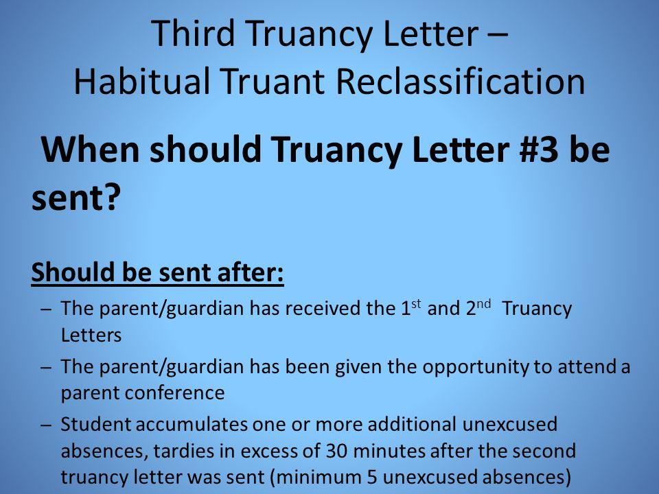 Third Truancy Letter – Habitual Truant Reclassification When should Truancy Letter #3 be sent? Should be sent after: – The parent/guardian has receive