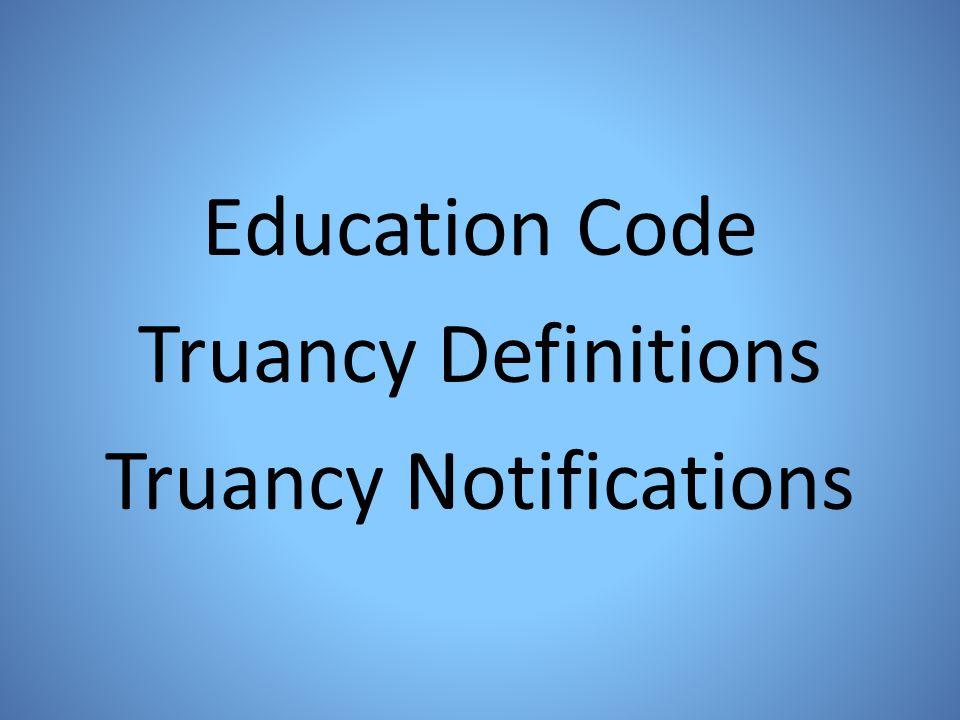 Education Code Truancy Definitions Truancy Notifications