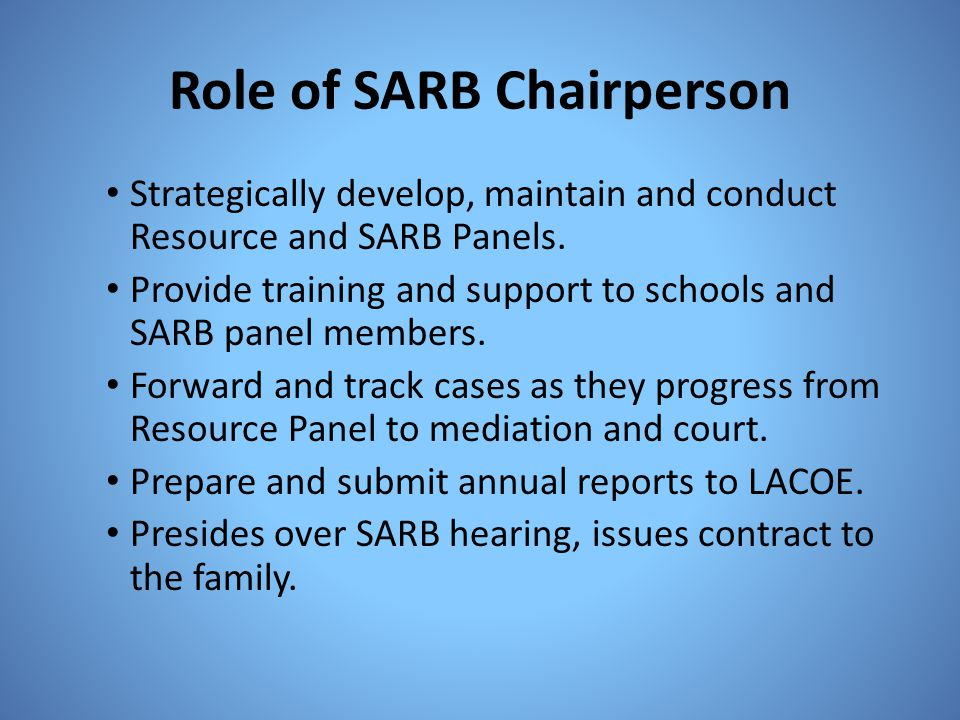 Role of SARB Chairperson Strategically develop, maintain and conduct Resource and SARB Panels. Provide training and support to schools and SARB panel