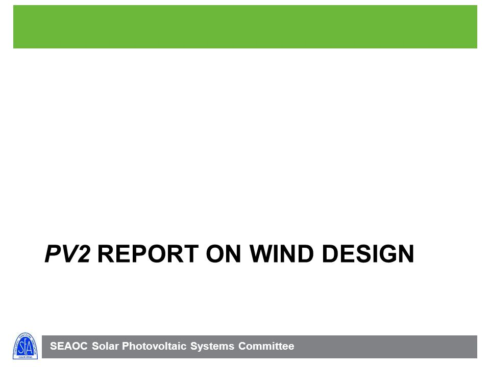 SEAOC Solar Photovoltaic Systems Committee PV2 REPORT ON WIND DESIGN