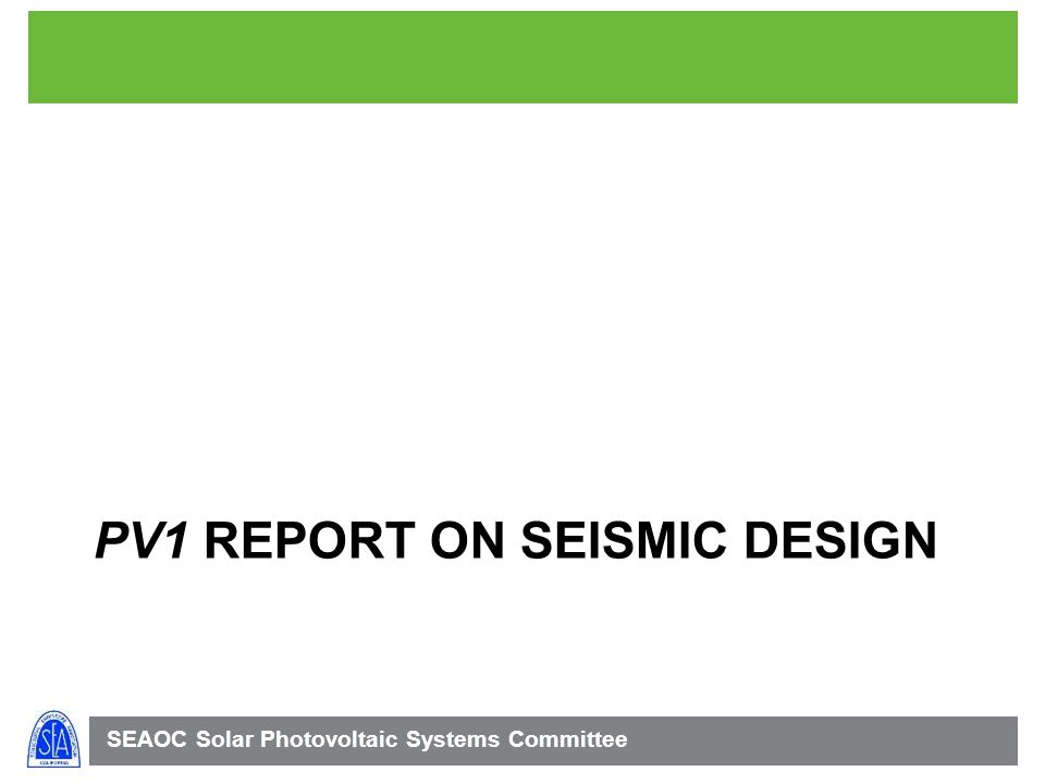 SEAOC Solar Photovoltaic Systems Committee PV1 REPORT ON SEISMIC DESIGN
