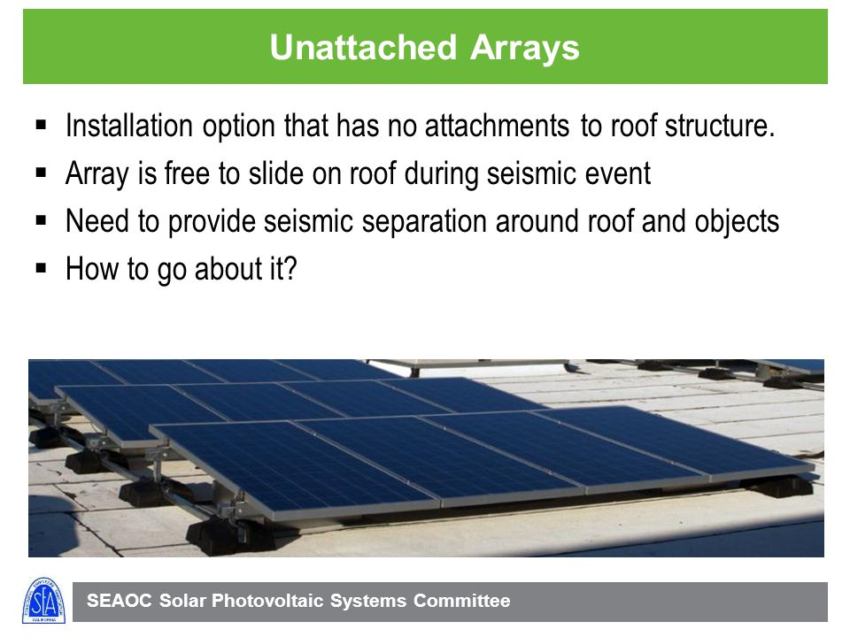 SEAOC Solar Photovoltaic Systems Committee Unattached Arrays Installation option that has no attachments to roof structure.