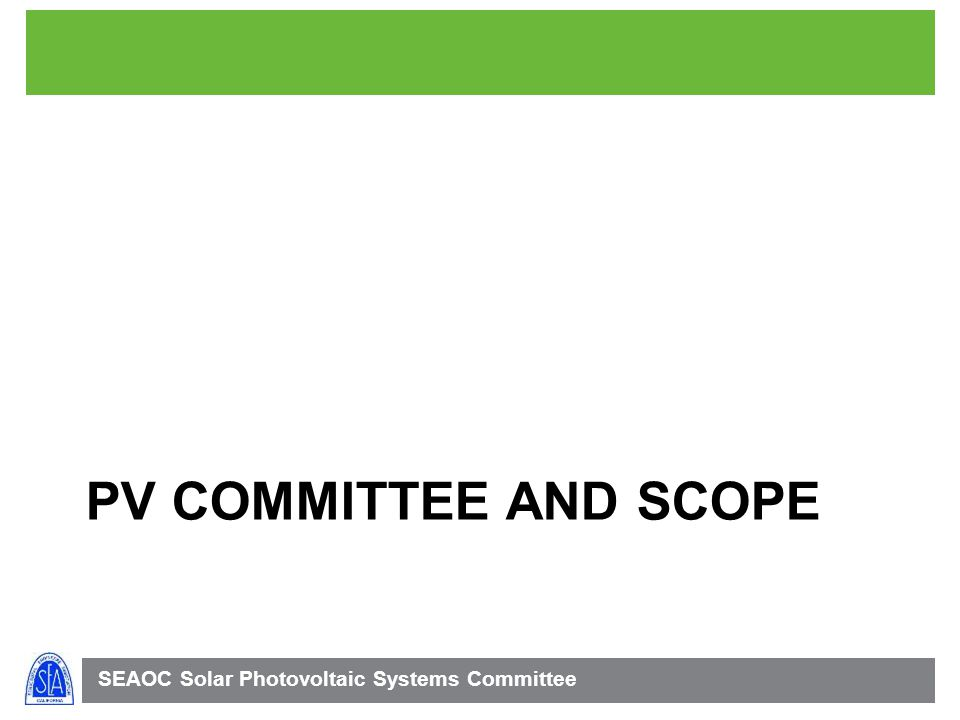 SEAOC Solar Photovoltaic Systems Committee PV COMMITTEE AND SCOPE