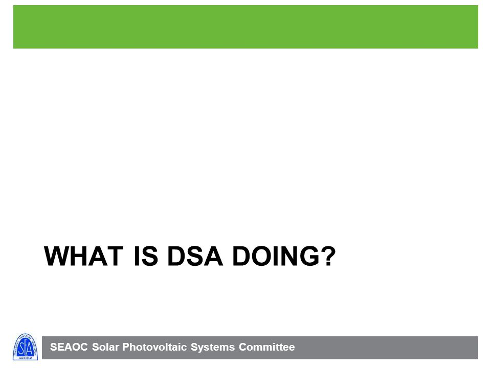SEAOC Solar Photovoltaic Systems Committee WHAT IS DSA DOING?