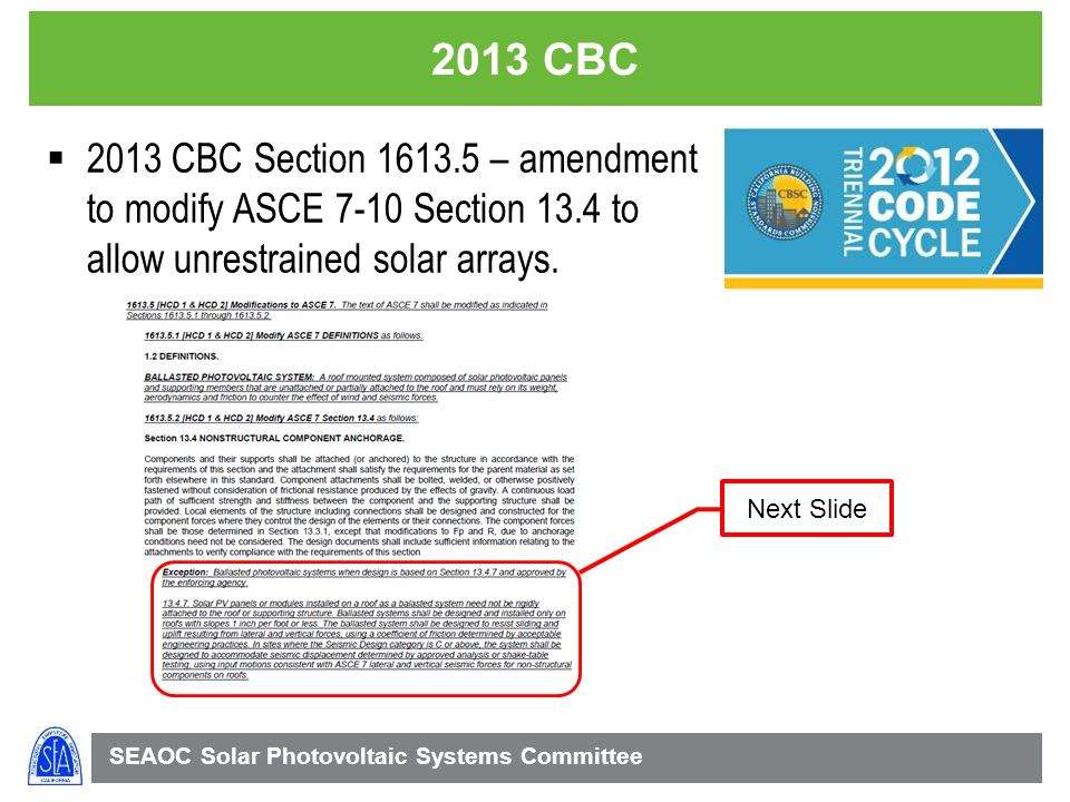 SEAOC Solar Photovoltaic Systems Committee 2013 CBC 2013 CBC Section 1613.5 – amendment to modify ASCE 7-10 Section 13.4 to allow unrestrained solar arrays.