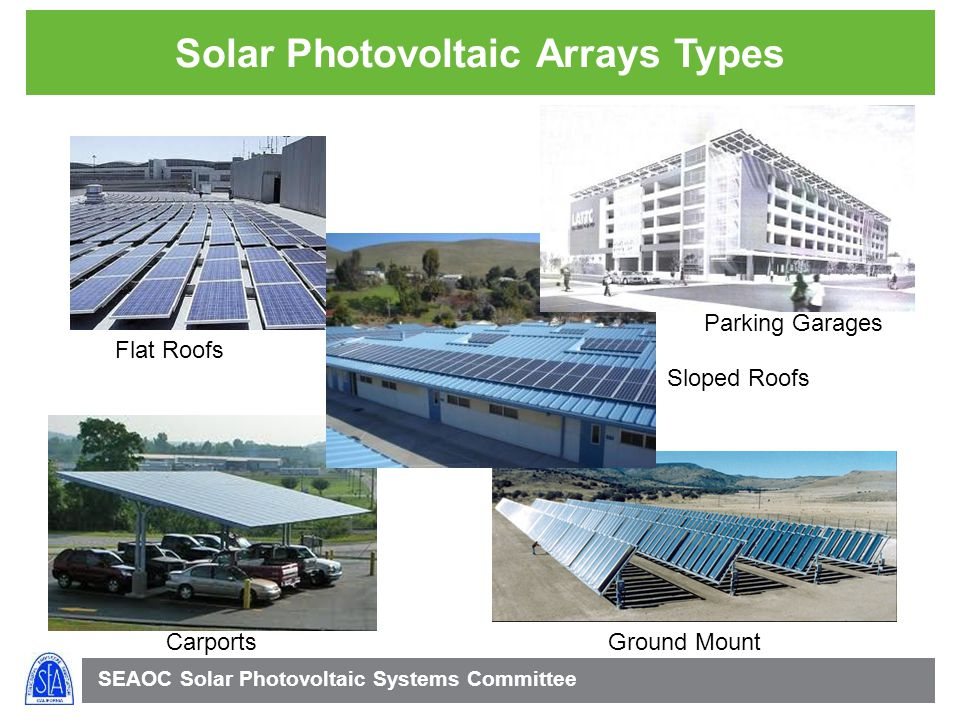 SEAOC Solar Photovoltaic Systems Committee Solar Photovoltaic Arrays Types Flat Roofs Carports Ground Mount Sloped Roofs Parking Garages