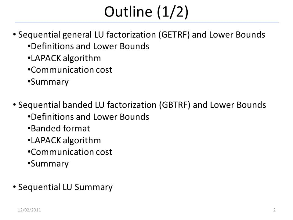 Outline (1/2) Sequential general LU factorization (GETRF) and Lower Bounds Definitions and Lower Bounds LAPACK algorithm Communication cost Summary Se