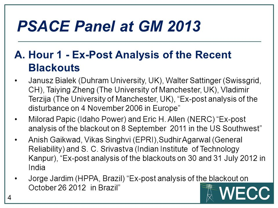 4 A.Hour 1 - Ex-Post Analysis of the Recent Blackouts Janusz Bialek (Duhram University, UK), Walter Sattinger (Swissgrid, CH), Taiying Zheng (The University of Manchester, UK), Vladimir Terzija (The University of Manchester, UK), Ex-post analysis of the disturbance on 4 November 2006 in Europe Milorad Papic (Idaho Power) and Eric H.