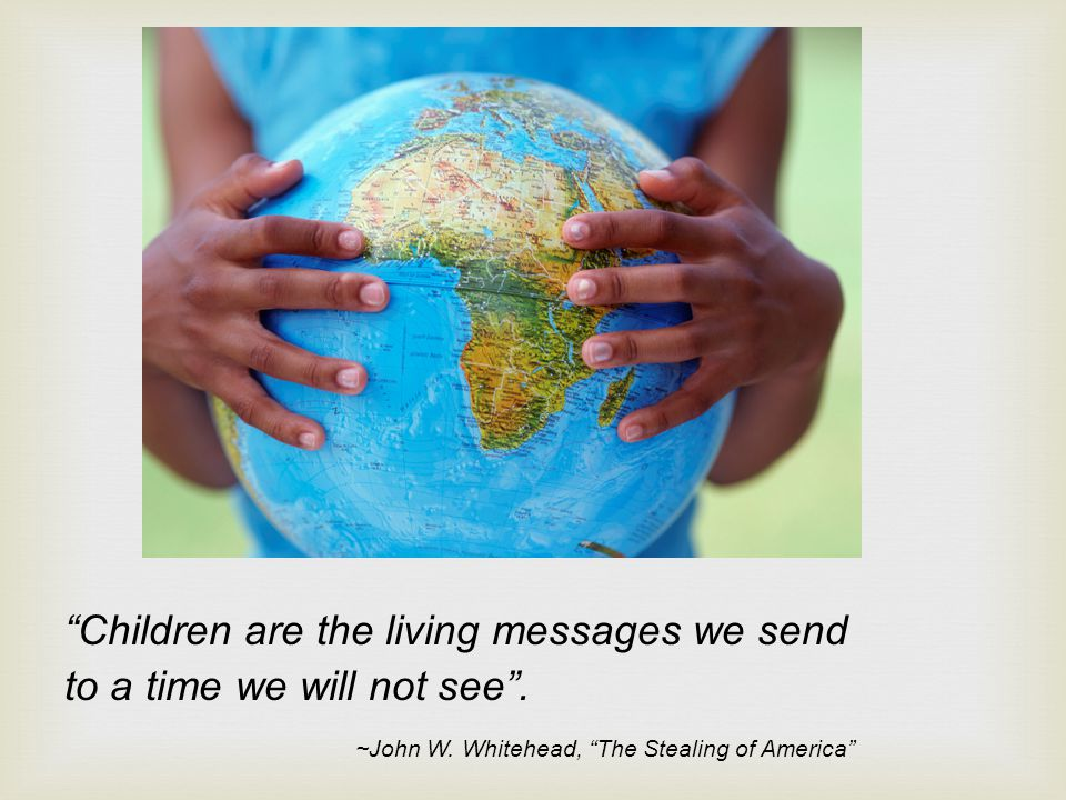Children are the living messages we send to a time we will not see.