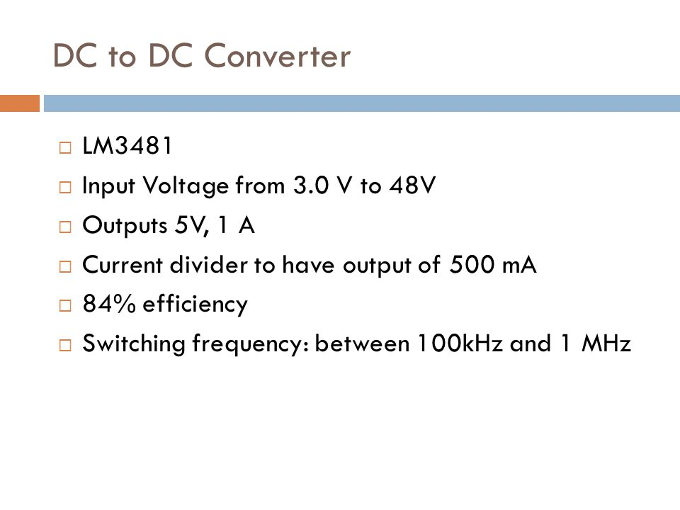 DC to DC Converter LM3481 Input Voltage from 3.0 V to 48V Outputs 5V, 1 A Current divider to have output of 500 mA 84% efficiency Switching frequency: