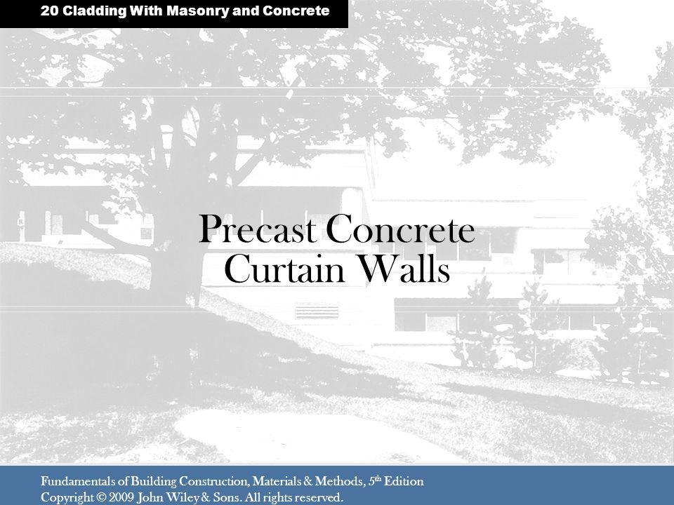 Precast Concrete Curtain Walls Fundamentals of Building Construction, Materials & Methods, 5 th Edition Copyright © 2009 John Wiley & Sons.