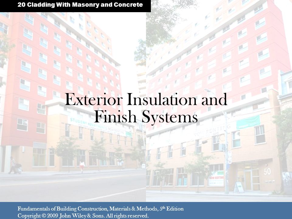 Exterior Insulation and Finish Systems Fundamentals of Building Construction, Materials & Methods, 5 th Edition Copyright © 2009 John Wiley & Sons.