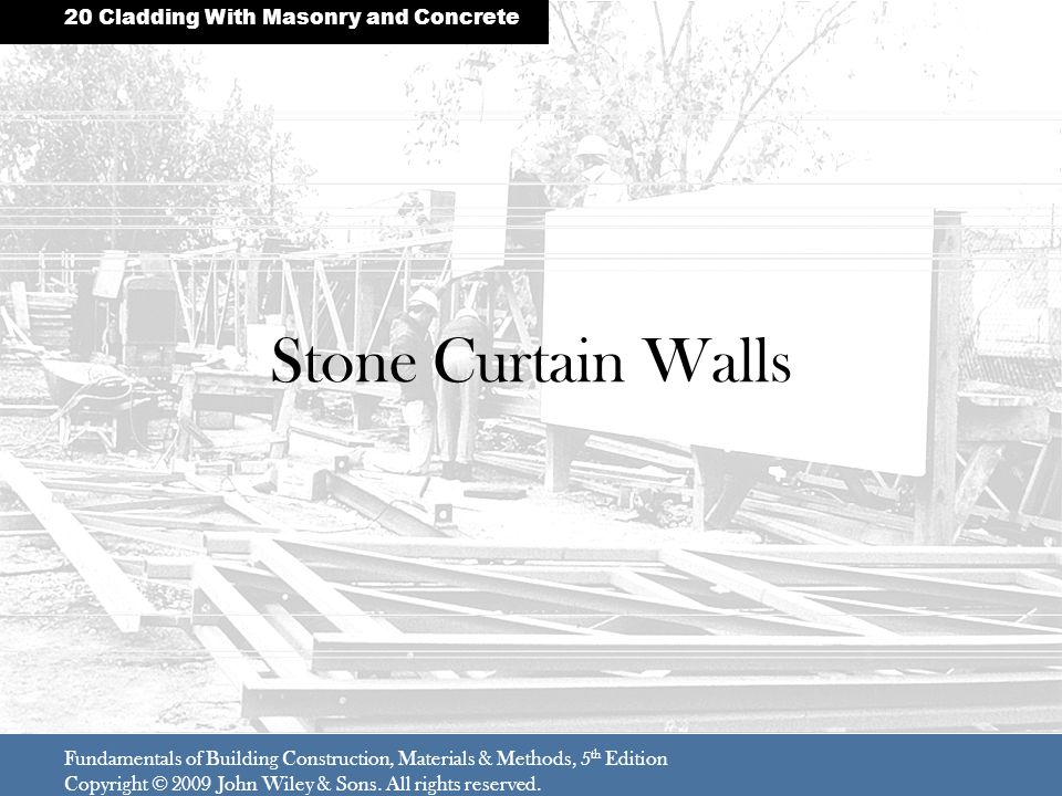 Stone Curtain Walls Fundamentals of Building Construction, Materials & Methods, 5 th Edition Copyright © 2009 John Wiley & Sons.