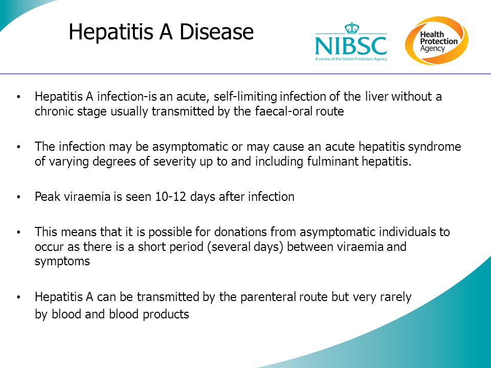 Hepatitis A Disease Hepatitis A infection-is an acute, self-limiting infection of the liver without a chronic stage usually transmitted by the faecal-oral route The infection may be asymptomatic or may cause an acute hepatitis syndrome of varying degrees of severity up to and including fulminant hepatitis.